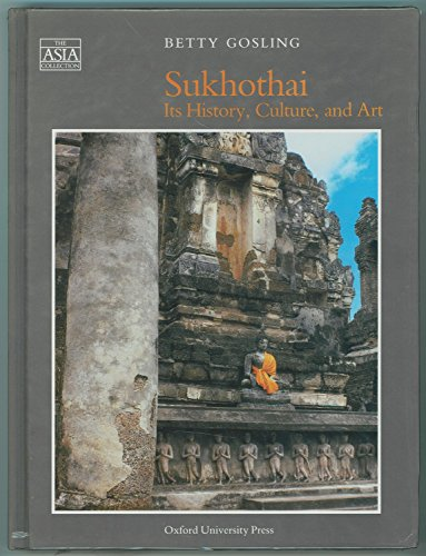 Sukhothai: Its History, Culture, and Art (The Asia Collection)