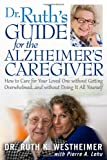 Dr. Ruth's Guide for the Alzheimer's Caregiver, Ruth K. Westheimer and Pierre A. Lehu, 1610351355