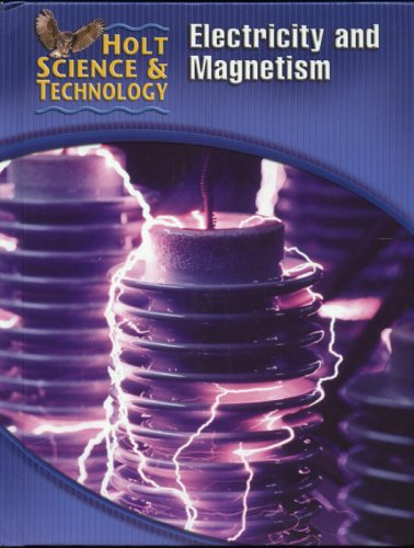 Holt Science & Technology: Student Edition (N) Electricity and Magnetism 2005