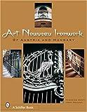 Art Nouveau Ironwork of Austria and Hungary, John Gacher and Federico Santi, 0764324365