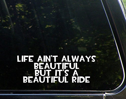 - Life Ain't Always Beautiful But It's A Beautiful Ride (8-3/4