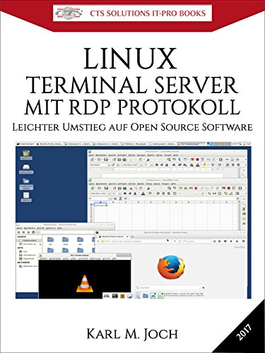 LINUX TERMINAL SERVER MIT RDP PROTOKOLL: Leichter Umstieg auf Open Source Software (CTS SOLUTIONS IT-PRO E-Books  10) (German Edition)