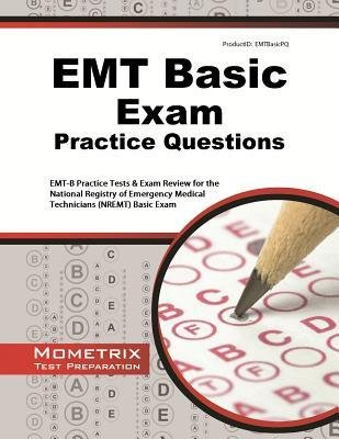 EMT Basic Exam Practice Questions: EMT-B Practice Tests & Review for the National Registry of Emergency Medical Technicians (NREMT) Basic Exam PDF