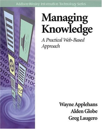 Managing Knowledge: A Practical Web-Based Approach (Addison-Wesley Information Technology Series) by Wayne Applehans, Alden Globe, Greg Laugero
