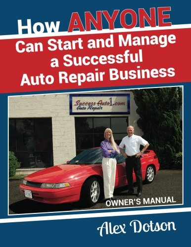 How Anyone Can Start and Manage a Successful Auto Repair Business: Owner's - Repair Business