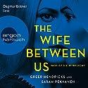 The Wife Between Us: Wer ist sie wirklich? Hörbuch von Sarah Pekkanen, Greer Hendricks Gesprochen von: Dagmar Bittner