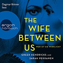 The Wife Between Us: Wer ist sie wirklich? Audiobook by Sarah Pekkanen, Greer Hendricks Narrated by Dagmar Bittner