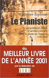 Le pianiste : l'extraordinaire destin d'un musicien juif dans le ghetto de Varsovie, 1939-1945, Szpilman, Wladyslaw