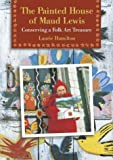 img - for The Painted House of Maud Lewis: Conserving a Folk Art Treasure book / textbook / text book