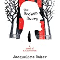 The Broken Hours: A Novel of H. P. Lovecraft Audiobook by Jacqueline Baker Narrated by James Patrick Cronin