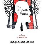 The Broken Hours: A Novel of H. P. Lovecraft | Jacqueline Baker