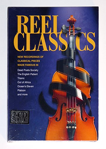 Reel Classics : New Recordings of Classical Pieces Made Famous in Titanic, English Patient & More