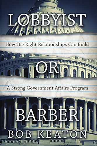 Lobbyist or Barber: How the Right Relationship Can Build a Strong Government Affairs Program (English Edition)