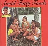 Avoid Fatty Foods, Cindy Devine Dalton, 1559163011