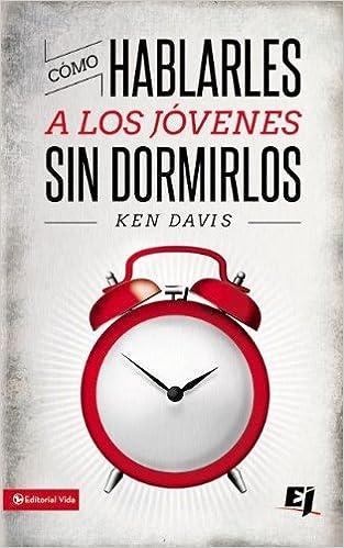 Cómo hablarles a los jóvenes sin dormirlos (Especialidades Juveniles) (Spanish Edition): Ken Davis: 9780829752069: Amazon.com: Books