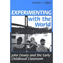 Experimenting with the World: John Dewey and the Early Childhood