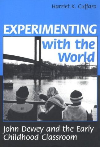 Experimenting with the World: John Dewey and the Early Childhood Classroom (Early Childhood Education Series)