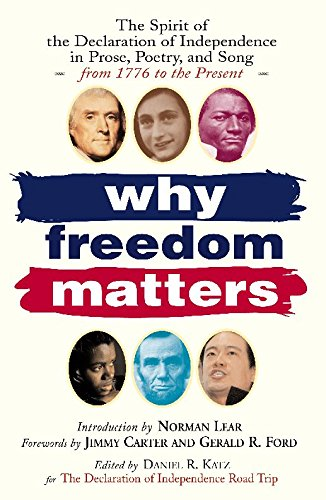 Why Freedom Matters: Celebrating the Declaration of Independence in Two Centuries of Prose, Poetry and Song