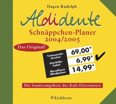 Aldidente Schnäppchenplaner 2004/2005: Die Sonderangebote des Kult-Discounters