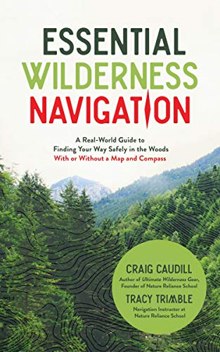Essential Wilderness Navigation: A Real-World Guide to Finding Your Way Safely in the Woods With or Without A Map, Compass or GPS (Map And To Compass A How Use)