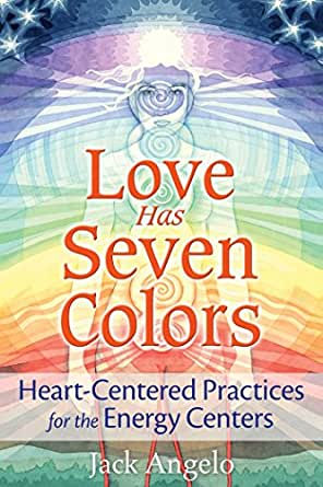 Love Has Seven Colors: Heart-Centered Practices for the Energy ...