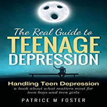 The Real Guide to Teenage Depression: Handling Teen Depression Audiobook by Patrice M Foster Narrated by Anne-Marie Mueschke