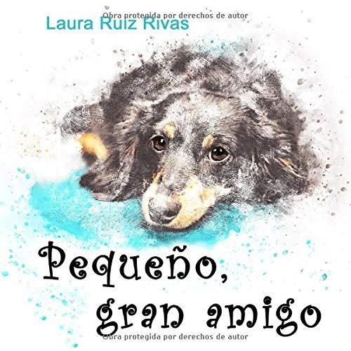 Pequeño, gran amigo: Amazon.es: Ruiz Rivas, Laura: Libros