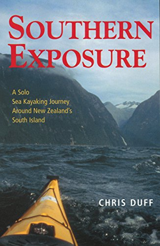(Southern Exposure: A Solo Sea Kayaking Journey Around New Zealand's South Island)