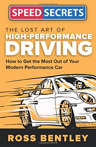 The Lost Art of High Performance Driving: How to Get the Most Out of Your Modern Performance Car (Speed Secrets) cover