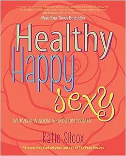 Healthy Happy Sexy: Ayurveda Wisdom for Modern Women by ...