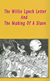 The Willie Lynch Letter and the Making of a Slave, ISBN 10: 1930097085, 1930097085
