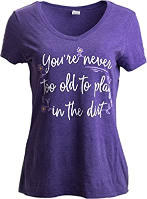Never Too Old to Play in Dirt   Funny Gardener Gardening Vneck T-Shirt for Women