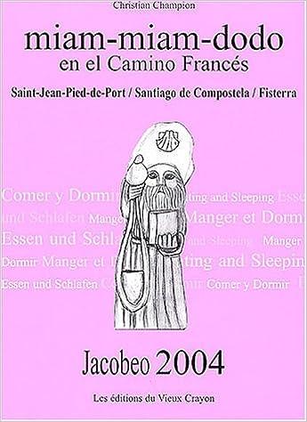 Livre gratuits Miam-miam-dodo en el camino francés Jacobeo : Saint-Jean-Pied-de-Port/Santiago de Compostela/Fisterra pdf ebook