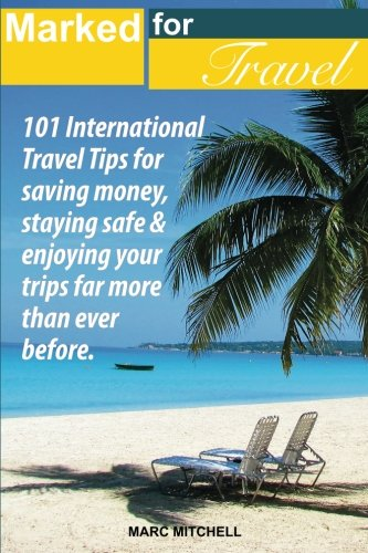 Marked for Travel: 101 International Travel tips for saving money, staying safe and enjoying your trips far more than ever before. ebook
