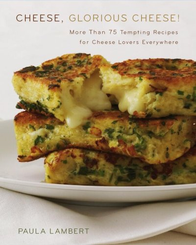 Cheese, Glorious Cheese: More Than 75 Tempting Recipes for Cheese Lovers Everywhere ebook