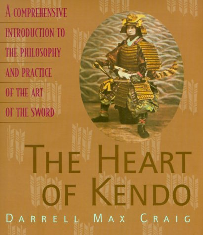 The Heart Of Kendo  A Comprehensive Introduction To The Philosophy And Practice Of The Art Of The Sword