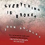Everything Is Broken   John Shirley