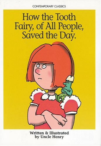 Download How the Tooth Fairy, of All People, Saved the Day. (Contemporary Classics (Uncle Henry Books)) pdf