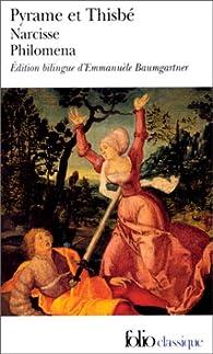 Pyrame et Thisbe - Narcisse - Philoména, trois récits du XIIe siècle par Emmanuèle Baumgartner