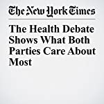The Health Debate Shows What Both Parties Care About Most | Neil Irwin