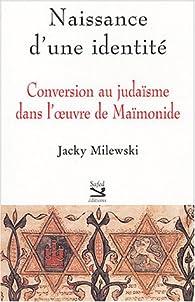 Naissance d'une identité : Conversion au judaïsme dans l'oeuvre de Maïmonide par Jacky Milewski
