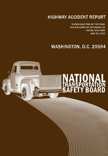 Read Online Highway Accident Report: Motorcoach Run-off-the-Roadand Rollover off Interstate 90 Victor, New YorkJune 23, 2002 pdf