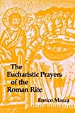 Eucharistic Prayers of the Roman Rites, Enrico Mazza, 0814660789