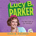 For Better or For Worse: Yours Truly, Lucy B. Parker, Book 5 | Robin Palmer