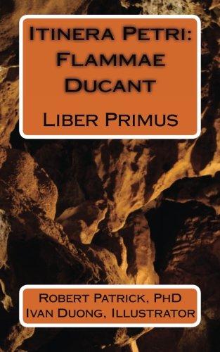 Itinera Petri: Flammae Ducant: Liber Primus (Latin Edition)