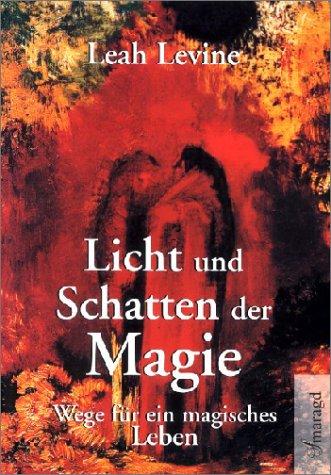 Licht und Schatten der Magie. Wege für ein magisches Leben.