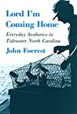 university press - Lord I'm Coming Home: Everyday Aesthetics in Tidewater North Carolina (The Anthropology of Contemporary Issues)