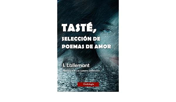 Amazon.com: Tasté, selección de poemas de amor (Spanish Edition) eBook: J. Lallemant, Luis Alberto Ambroggio: Kindle Store