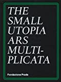 The Small Utopia, Charles Esche, Nicholas Fox Weber, Elena Gigli, 8887029547