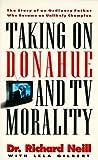 Taking on Donahue and TV Morality, Richard Neill and Lela Gilbert, 0880706902